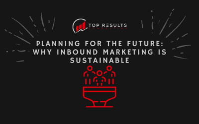 Planning for the Future: Why Inbound Marketing Is Sustainable