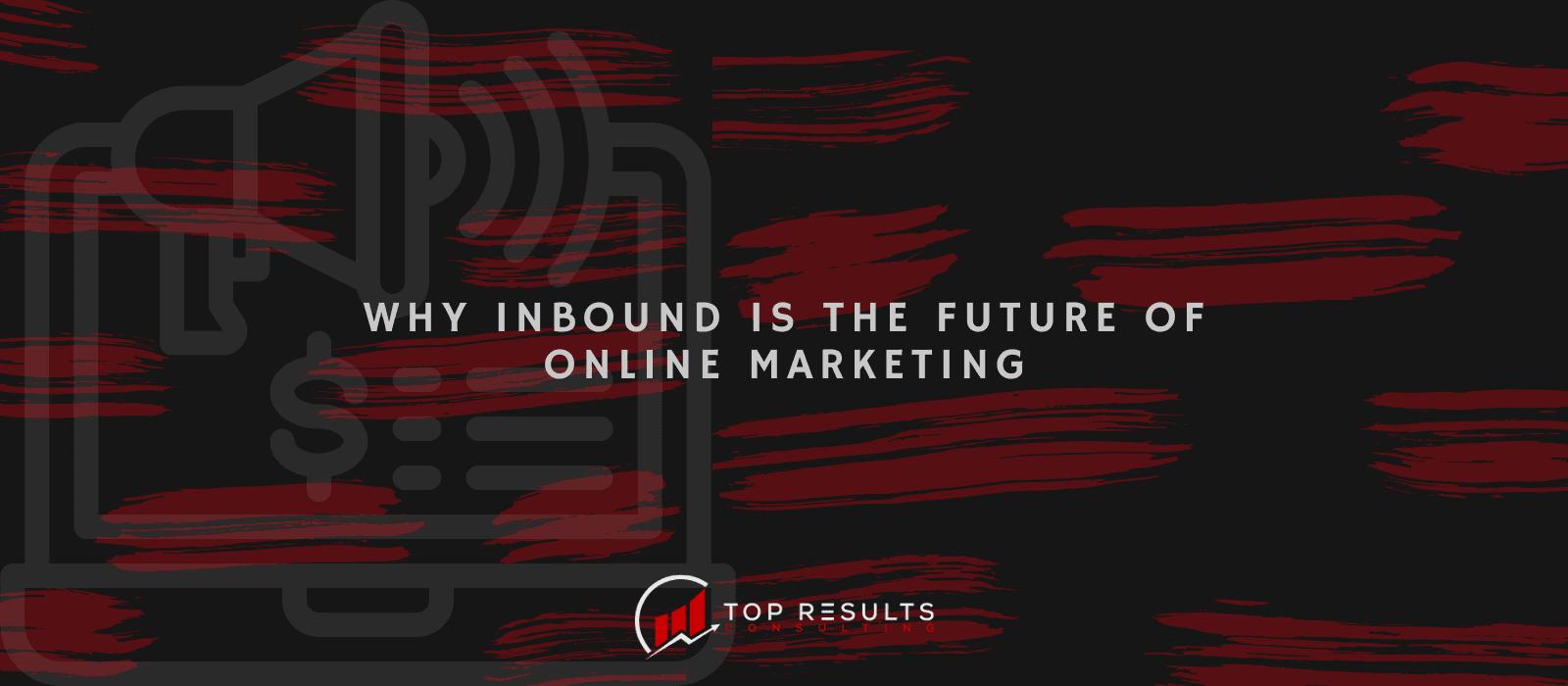 Inbound Is The Future Of Online Marketing