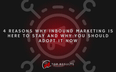 4 Reasons Why Inbound Marketing Is Here To Stay And Why You Should Adopt It Now