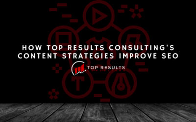 How Top Results Consulting's Content Strategies Improve SEO