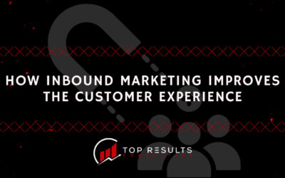 How Inbound Marketing Improves the Customer Experience