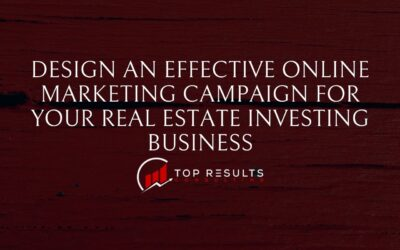 How To Design An Effective Online Marketing Campaign For Your Real Estate Investing Business?
