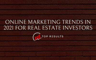 Online Marketing Trends In 2021 Real Estate Investors Should Not Overlook